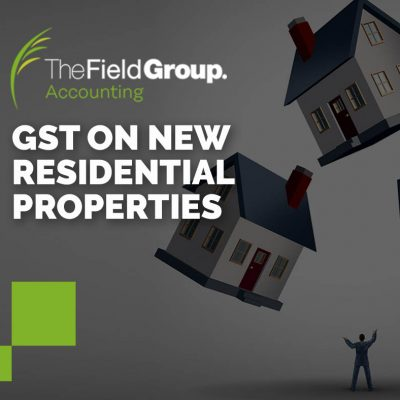 GST on new residential properties the field group accounting